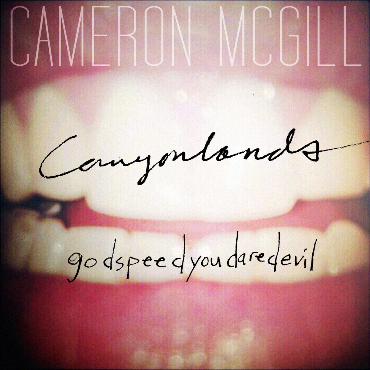 "Cameron McGill ""Canyonlands b/w godspeedyoudaredevil"""